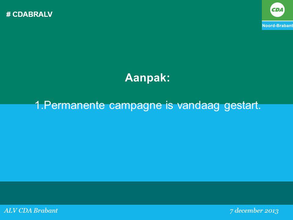 # CDABRALV ALV CDA Brabant 7 december 2013 Aanpak: 1.Permanente campagne is vandaag gestart.