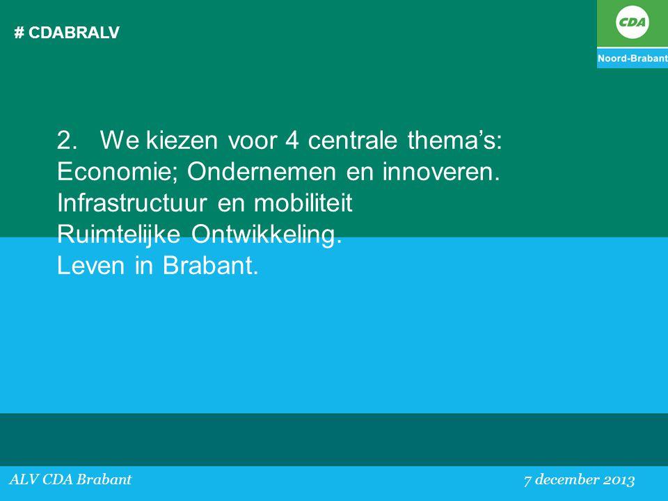 # CDABRALV ALV CDA Brabant 7 december 2013 2. We kiezen voor 4 centrale thema's: Economie; Ondernemen en innoveren. Infrastructuur en mobiliteit Ruimt