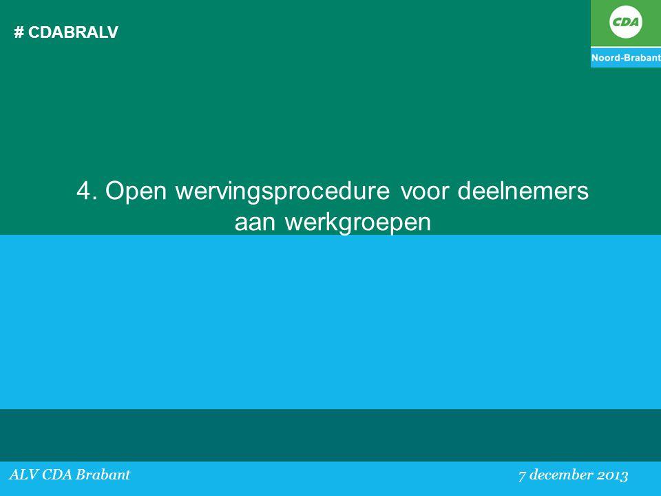 # CDABRALV ALV CDA Brabant 7 december 2013 4. Open wervingsprocedure voor deelnemers aan werkgroepen