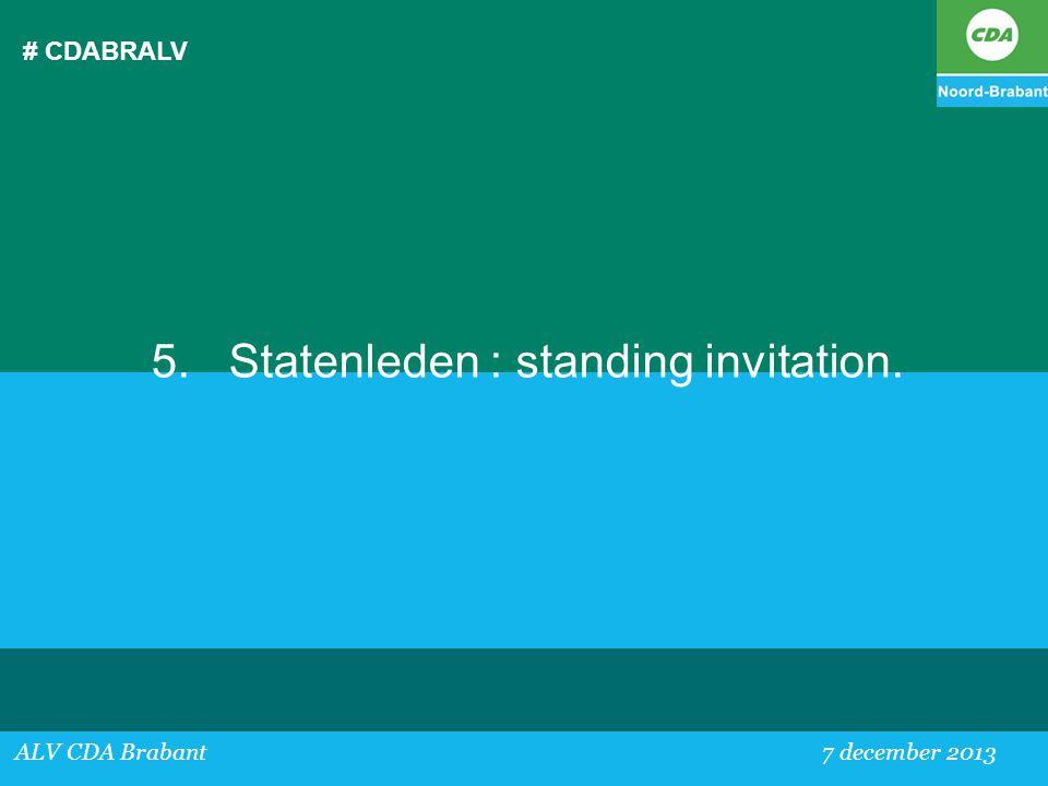 # CDABRALV ALV CDA Brabant 7 december 2013 5. Statenleden : standing invitation.