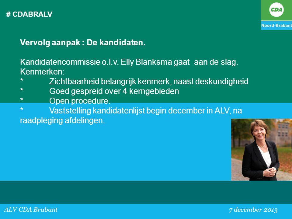 # CDABRALV ALV CDA Brabant 7 december 2013 Vervolg aanpak : De kandidaten. Kandidatencommissie o.l.v. Elly Blanksma gaat aan de slag. Kenmerken: *Zich