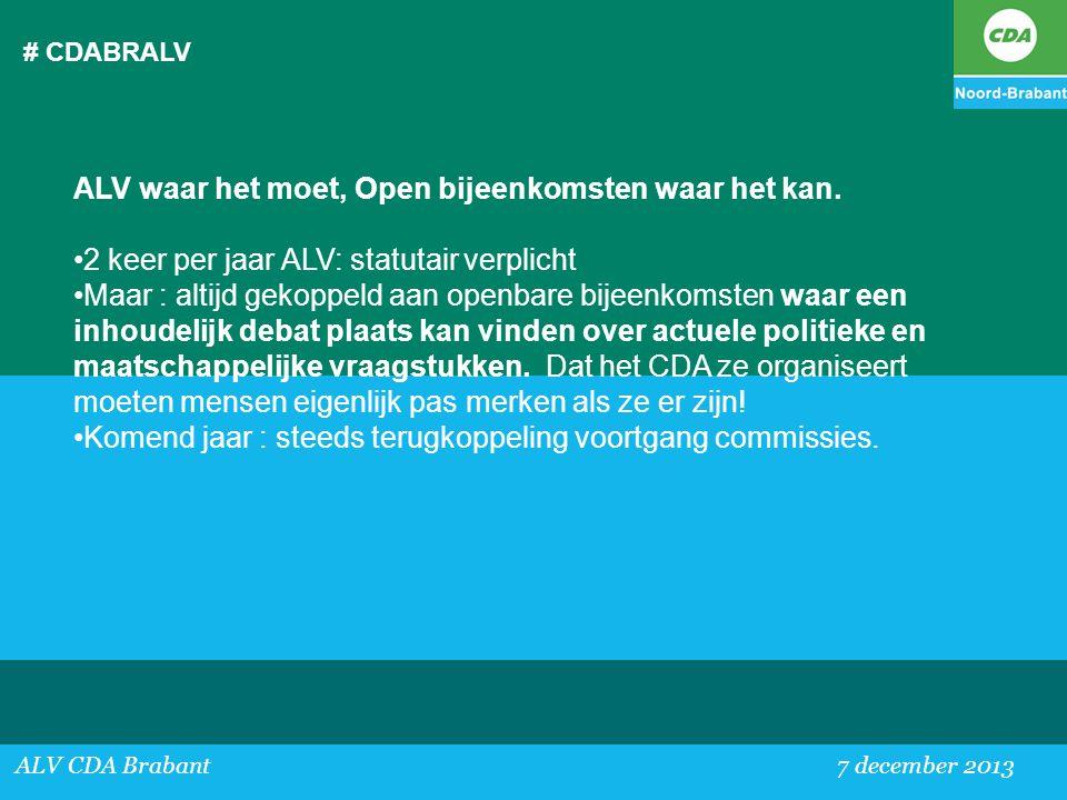 # CDABRALV ALV CDA Brabant 7 december 2013 ALV waar het moet, Open bijeenkomsten waar het kan. •2 keer per jaar ALV: statutair verplicht •Maar : altij