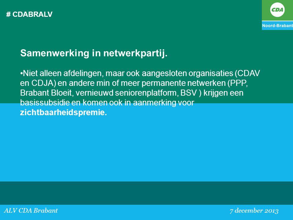 # CDABRALV ALV CDA Brabant 7 december 2013 Samenwerking in netwerkpartij. •Niet alleen afdelingen, maar ook aangesloten organisaties (CDAV en CDJA) en