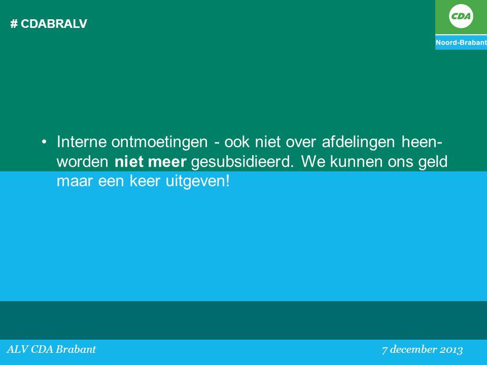 # CDABRALV ALV CDA Brabant 7 december 2013 •Interne ontmoetingen - ook niet over afdelingen heen- worden niet meer gesubsidieerd. We kunnen ons geld m