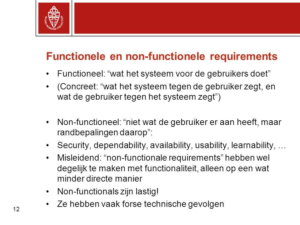 """12 Functionele en non-functionele requirements •Functioneel: """"wat het systeem voor de gebruikers doet"""" •(Concreet: """"wat het systeem tegen de gebruiker"""