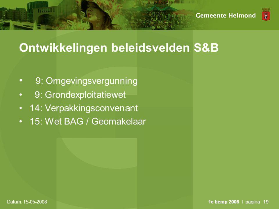 Datum: 15-05-2008 1e berap 2008 I pagina19 Ontwikkelingen beleidsvelden S&B • 9: Omgevingsvergunning • 9: Grondexploitatiewet •14: Verpakkingsconvenant •15: Wet BAG / Geomakelaar