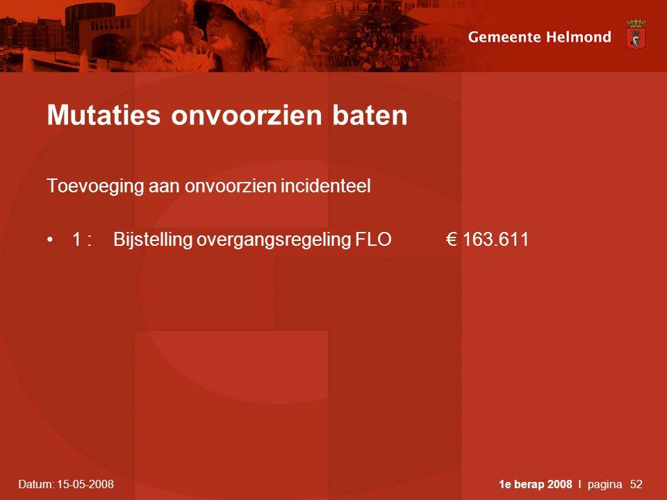 Datum: 15-05-2008 1e berap 2008 I pagina52 Mutaties onvoorzien baten Toevoeging aan onvoorzien incidenteel •1 :Bijstelling overgangsregeling FLO€ 163.611
