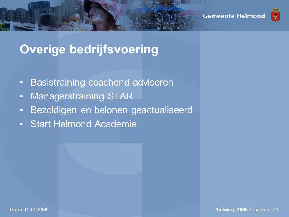 Datum: 15-05-2008 1e berap 2008 I pagina74 Overige bedrijfsvoering •Basistraining coachend adviseren •Managerstraining STAR •Bezoldigen en belonen geactualiseerd •Start Helmond Academie
