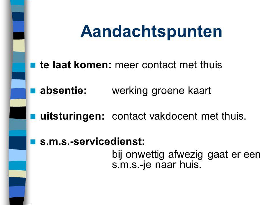 Aandachtspunten  te laat komen: meer contact met thuis  absentie: werking groene kaart  uitsturingen: contact vakdocent met thuis.  s.m.s.-service