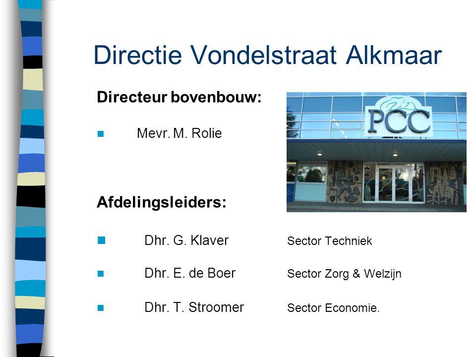 Directie Vondelstraat Alkmaar Directeur bovenbouw:  Mevr. M. Rolie Afdelingsleiders:  Dhr. G. Klaver Sector Techniek  Dhr. E. de Boer Sector Zorg &