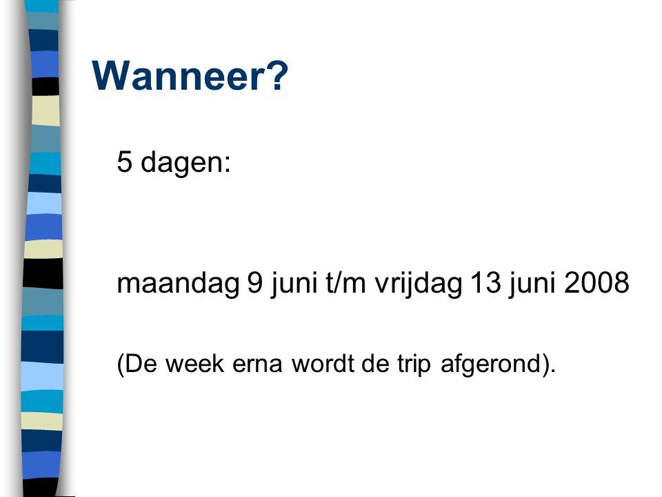 Wanneer? 5 dagen: maandag 9 juni t/m vrijdag 13 juni 2008 (De week erna wordt de trip afgerond).