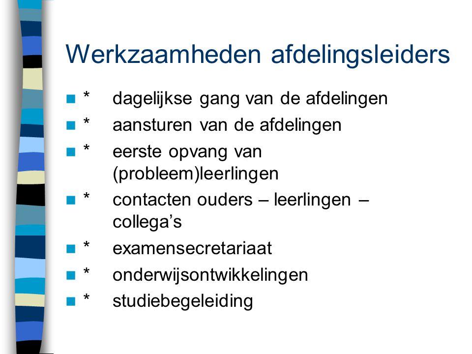 Werkzaamheden afdelingsleiders  *dagelijkse gang van de afdelingen  *aansturen van de afdelingen  *eerste opvang van (probleem)leerlingen  *contac