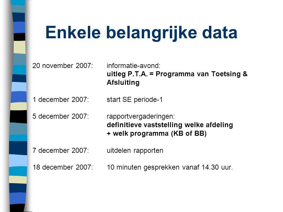 Enkele belangrijke data 20 november 2007: informatie-avond: uitleg P.T.A. = Programma van Toetsing & Afsluiting 1 december 2007:start SE periode-1 5 d