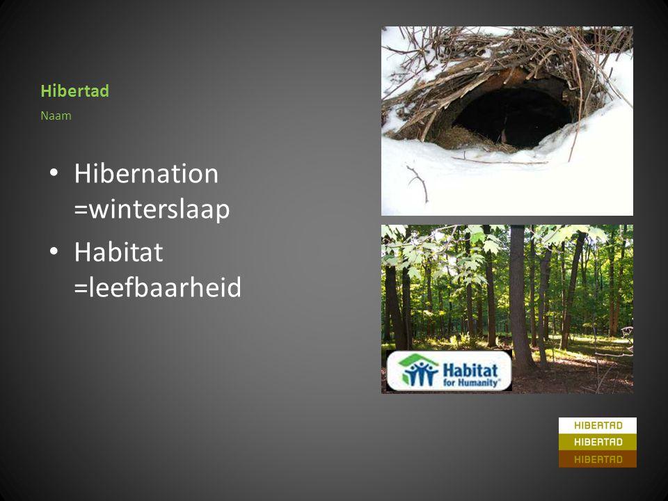 Hibertad • Hibernation =winterslaap • Habitat =leefbaarheid Naam