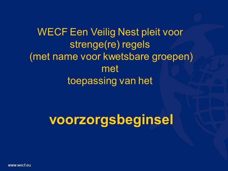 www.wecf.eu WECF Een Veilig Nest pleit voor strenge(re) regels (met name voor kwetsbare groepen) met toepassing van hetvoorzorgsbeginsel