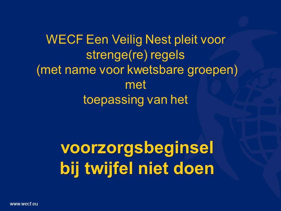 www.wecf.eu WECF Een Veilig Nest pleit voor strenge(re) regels (met name voor kwetsbare groepen) met toepassing van het voorzorgsbeginsel bij twijfel niet doen