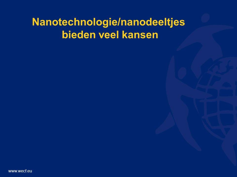 www.wecf.eu Nanotechnologie/nanodeeltjes bieden veel kansen