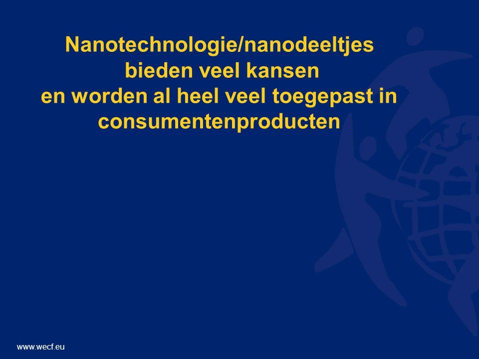 www.wecf.eu Nanotechnologie/nanodeeltjes bieden veel kansen en worden al heel veel toegepast in consumentenproducten