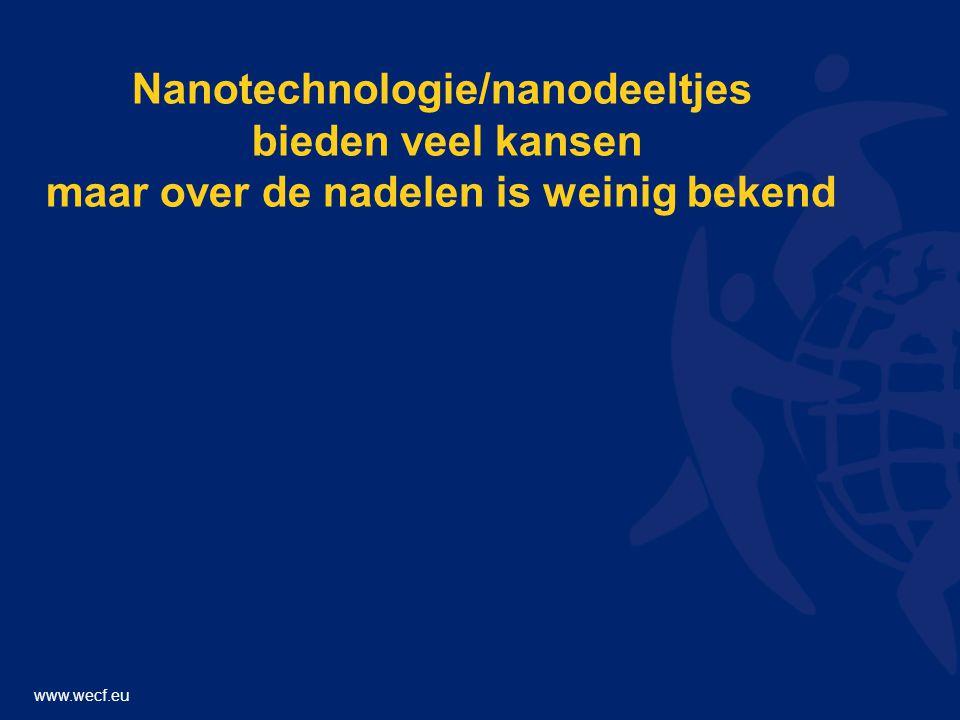 www.wecf.eu Nanotechnologie/nanodeeltjes bieden veel kansen maar over de nadelen is weinig bekend