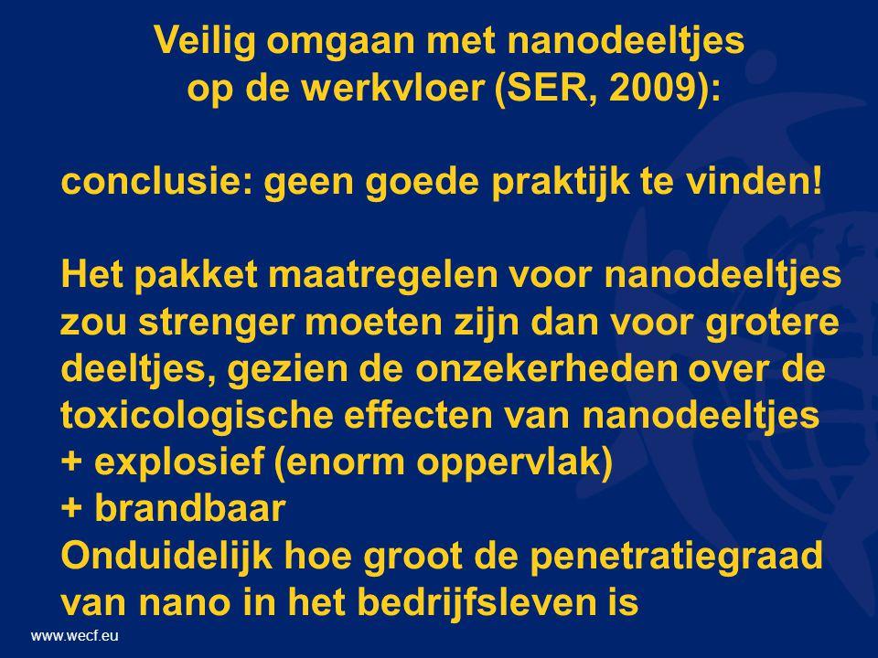www.wecf.eu Veilig omgaan met nanodeeltjes op de werkvloer (SER, 2009): conclusie: geen goede praktijk te vinden.