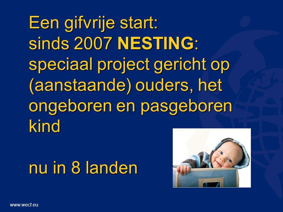 www.wecf.eu Een gifvrije start: sinds 2007 NESTING: speciaal project gericht op (aanstaande) ouders, het ongeboren en pasgeboren kind nu in 8 landen