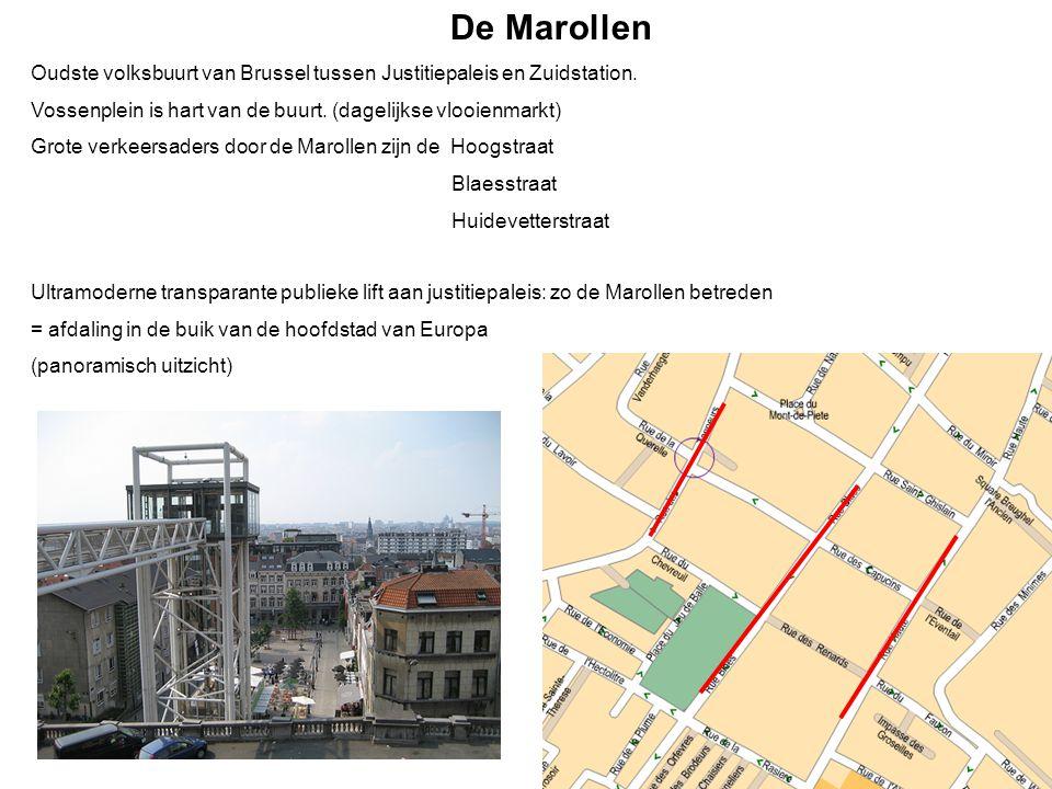 De Marollen Oudste volksbuurt van Brussel tussen Justitiepaleis en Zuidstation. Vossenplein is hart van de buurt. (dagelijkse vlooienmarkt) Grote verk