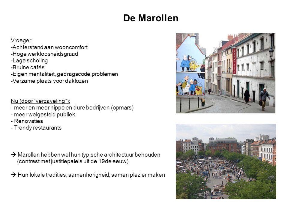 De Marollen Vroeger: -Achterstand aan wooncomfort -Hoge werkloosheidsgraad -Lage scholing -Bruine cafés -Eigen mentaliteit, gedragscode,problemen -Ver
