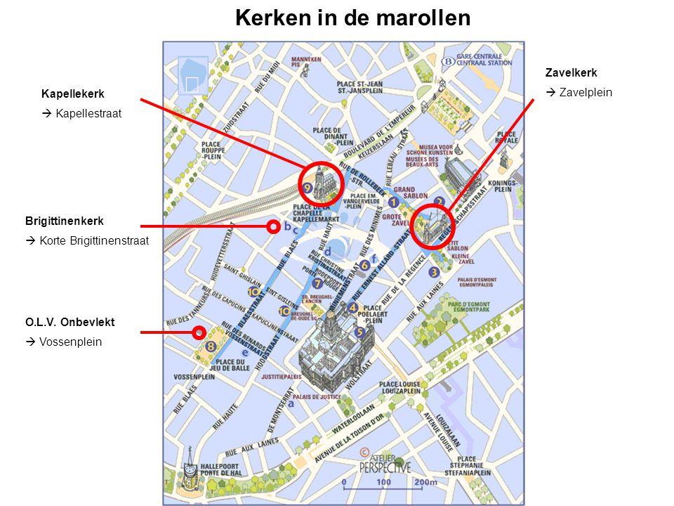 Kerken in de marollen Zavelkerk  Zavelplein O.L.V. Onbevlekt  Vossenplein Kapellekerk  Kapellestraat Brigittinenkerk  Korte Brigittinenstraat