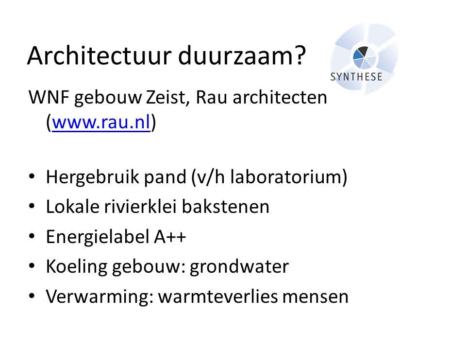 Architectuur duurzaam? WNF gebouw Zeist, Rau architecten (www.rau.nl)www.rau.nl • Hergebruik pand (v/h laboratorium) • Lokale rivierklei bakstenen • E