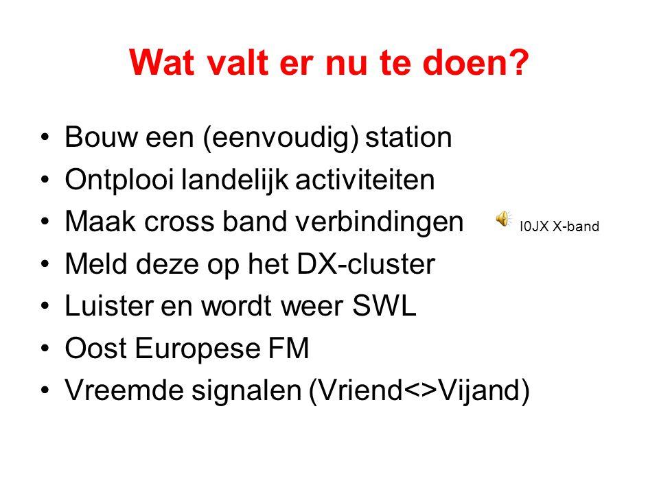 Wat valt er nu te doen? •Bouw een (eenvoudig) station •Ontplooi landelijk activiteiten •Maak cross band verbindingen I0JX X-band •Meld deze op het DX-