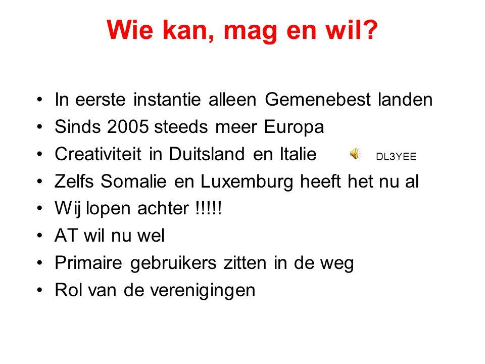 Wie kan, mag en wil? •In eerste instantie alleen Gemenebest landen •Sinds 2005 steeds meer Europa •Creativiteit in Duitsland en Italie DL3YEE •Zelfs S