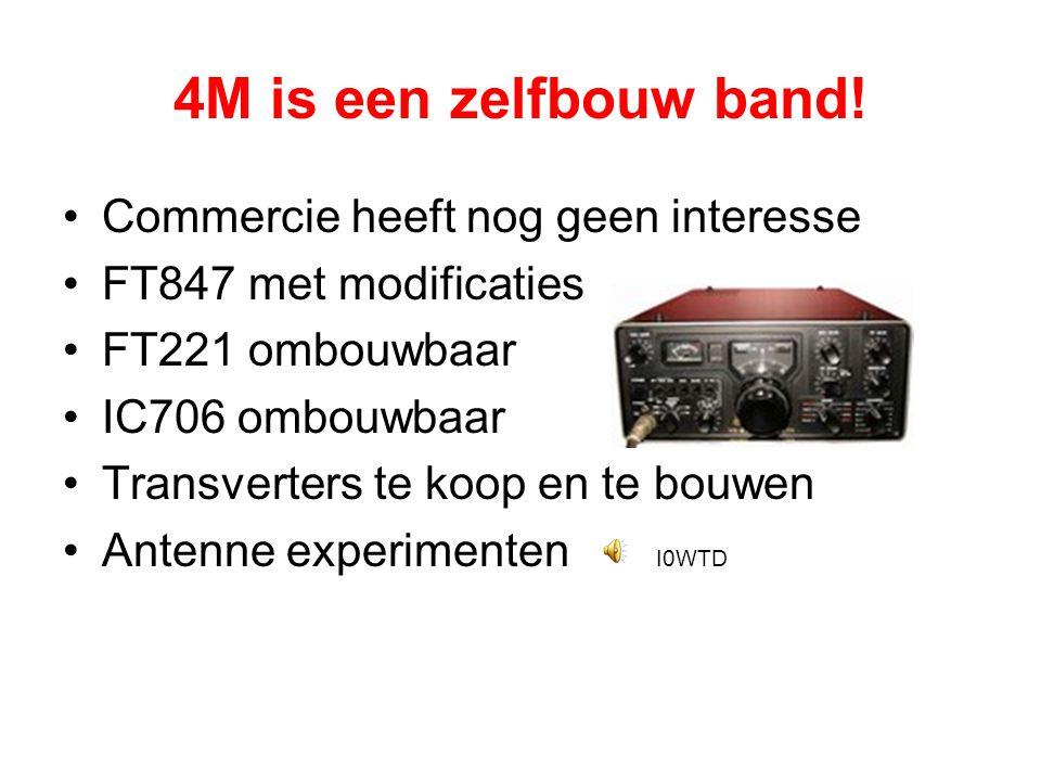 4M is een zelfbouw band! •Commercie heeft nog geen interesse •FT847 met modificaties •FT221 ombouwbaar •IC706 ombouwbaar •Transverters te koop en te b