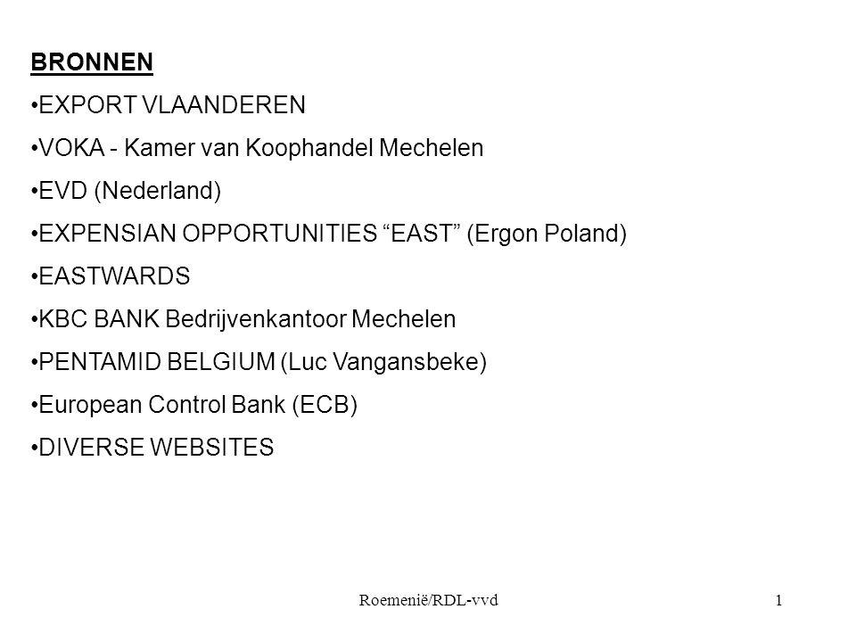 Roemenië/RDL-vvd1 BRONNEN •EXPORT VLAANDEREN •VOKA - Kamer van Koophandel Mechelen •EVD (Nederland) •EXPENSIAN OPPORTUNITIES EAST (Ergon Poland) •EASTWARDS •KBC BANK Bedrijvenkantoor Mechelen •PENTAMID BELGIUM (Luc Vangansbeke) •European Control Bank (ECB) •DIVERSE WEBSITES