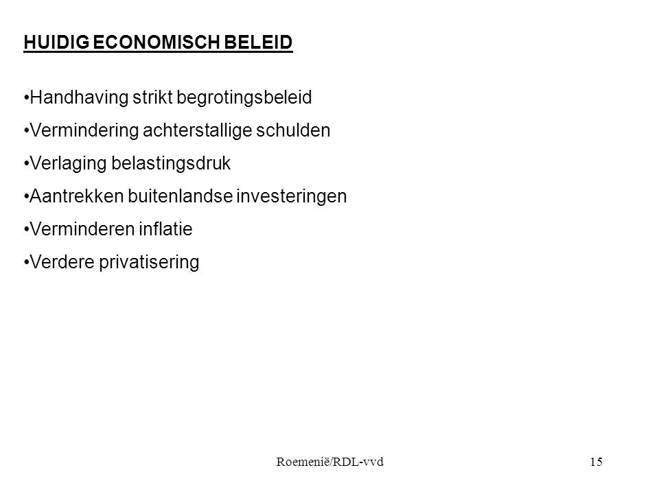 Roemenië/RDL-vvd15 HUIDIG ECONOMISCH BELEID •Handhaving strikt begrotingsbeleid •Vermindering achterstallige schulden •Verlaging belastingsdruk •Aantrekken buitenlandse investeringen •Verminderen inflatie •Verdere privatisering