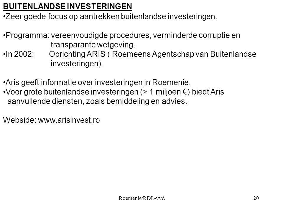 Roemenië/RDL-vvd20 BUITENLANDSE INVESTERINGEN •Zeer goede focus op aantrekken buitenlandse investeringen. •Programma: vereenvoudigde procedures, vermi