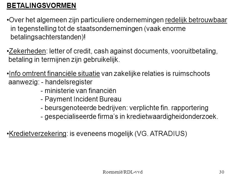 Roemenië/RDL-vvd30 BETALINGSVORMEN •Over het algemeen zijn particuliere ondernemingen redelijk betrouwbaar in tegenstelling tot de staatsondernemingen (vaak enorme betalingsachterstanden).
