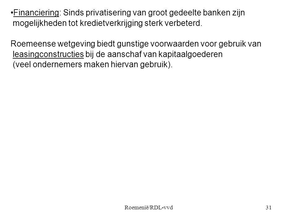 Roemenië/RDL-vvd31 •Financiering: Sinds privatisering van groot gedeelte banken zijn mogelijkheden tot kredietverkrijging sterk verbeterd. Roemeense w
