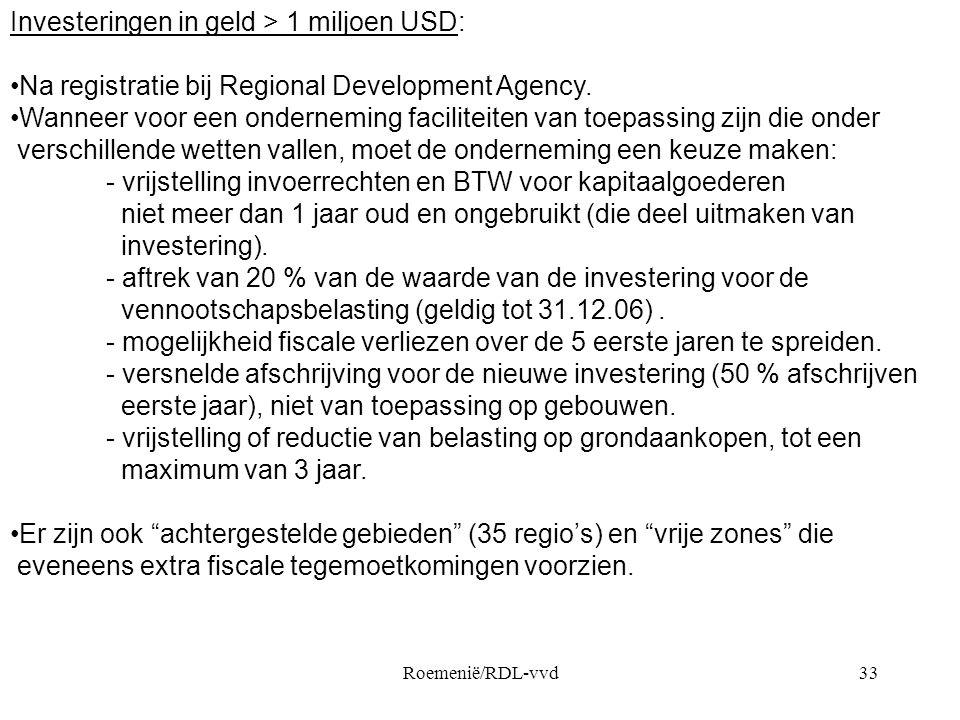 Roemenië/RDL-vvd33 Investeringen in geld > 1 miljoen USD: •Na registratie bij Regional Development Agency. •Wanneer voor een onderneming faciliteiten