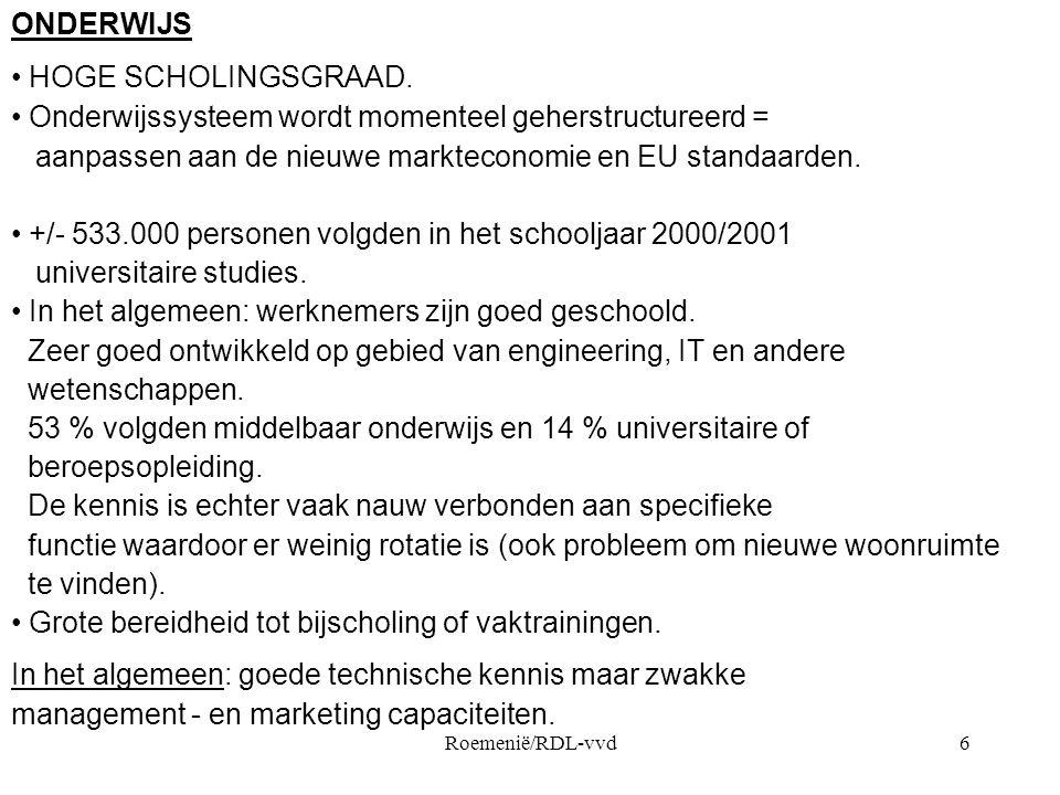 Roemenië/RDL-vvd6 ONDERWIJS • HOGE SCHOLINGSGRAAD. • Onderwijssysteem wordt momenteel geherstructureerd = aanpassen aan de nieuwe markteconomie en EU