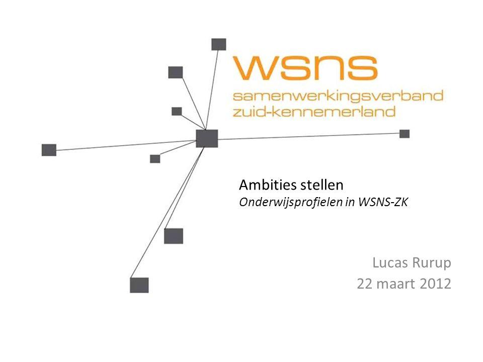 Ambities stellen Onderwijsprofielen in WSNS-ZK Lucas Rurup 22 maart 2012