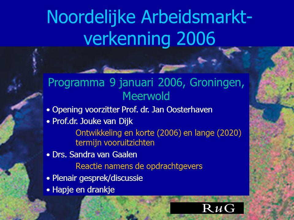Noordelijke Arbeidsmarkt- verkenning 2006 Programma 9 januari 2006, Groningen, Meerwold • Opening voorzitter Prof. dr. Jan Oosterhaven • Prof.dr. Jouk