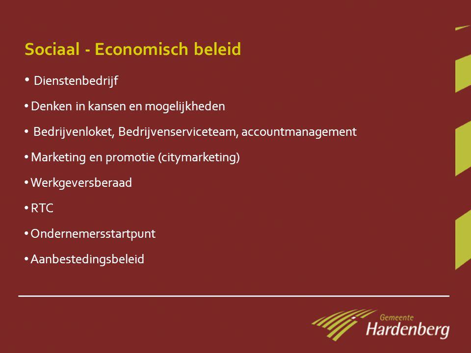 Sociaal - Economisch beleid • Dienstenbedrijf • Denken in kansen en mogelijkheden • Bedrijvenloket, Bedrijvenserviceteam, accountmanagement • Marketing en promotie (citymarketing) • Werkgeversberaad • RTC • Ondernemersstartpunt • Aanbestedingsbeleid