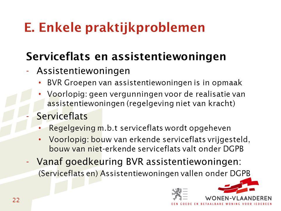 22 E. Enkele praktijkproblemen Serviceflats en assistentiewoningen -Assistentiewoningen • BVR Groepen van assistentiewoningen is in opmaak • Voorlopig