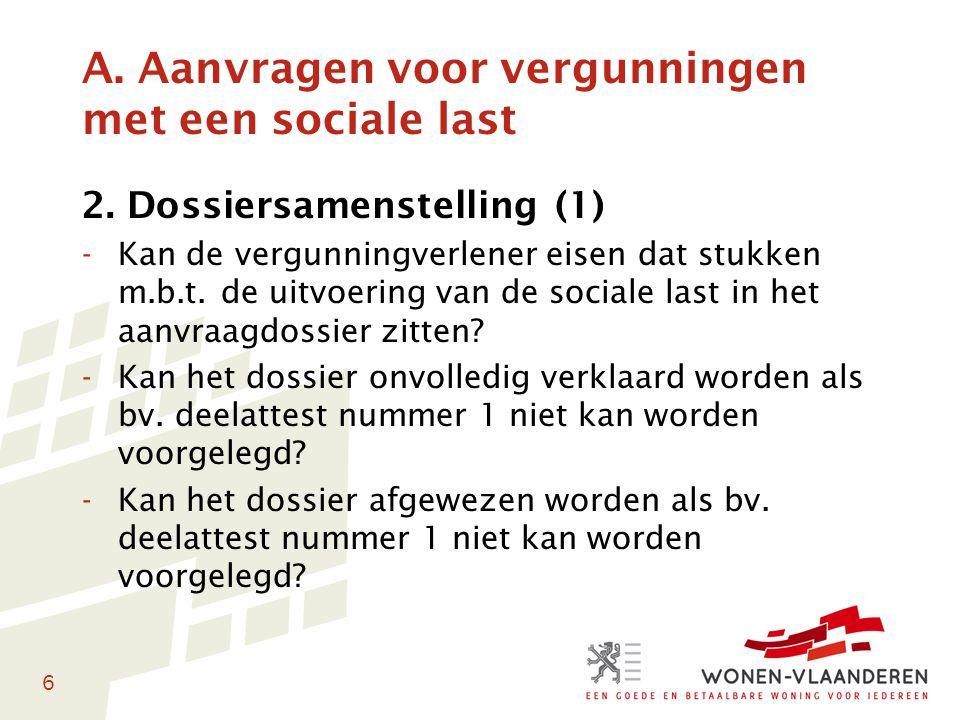 6 2. Dossiersamenstelling (1) -Kan de vergunningverlener eisen dat stukken m.b.t. de uitvoering van de sociale last in het aanvraagdossier zitten? -Ka