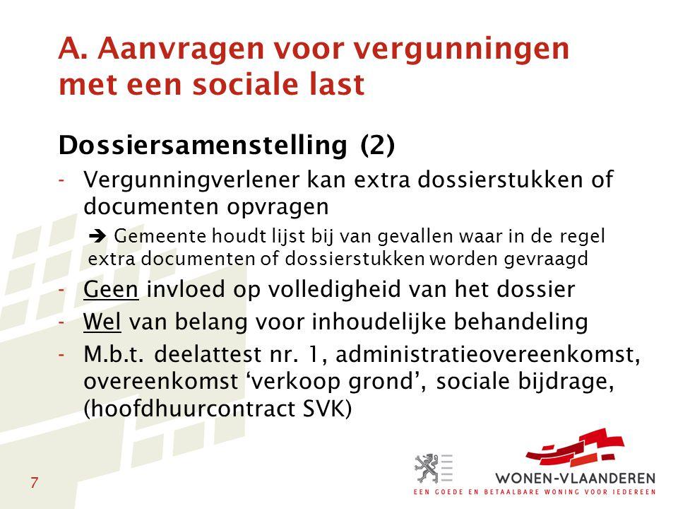 7 A. Aanvragen voor vergunningen met een sociale last Dossiersamenstelling (2) -Vergunningverlener kan extra dossierstukken of documenten opvragen  G