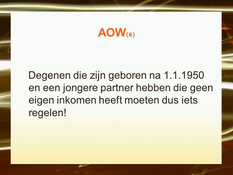AOW (6) Degenen die zijn geboren na 1.1.1950 en een jongere partner hebben die geen eigen inkomen heeft moeten dus iets regelen!