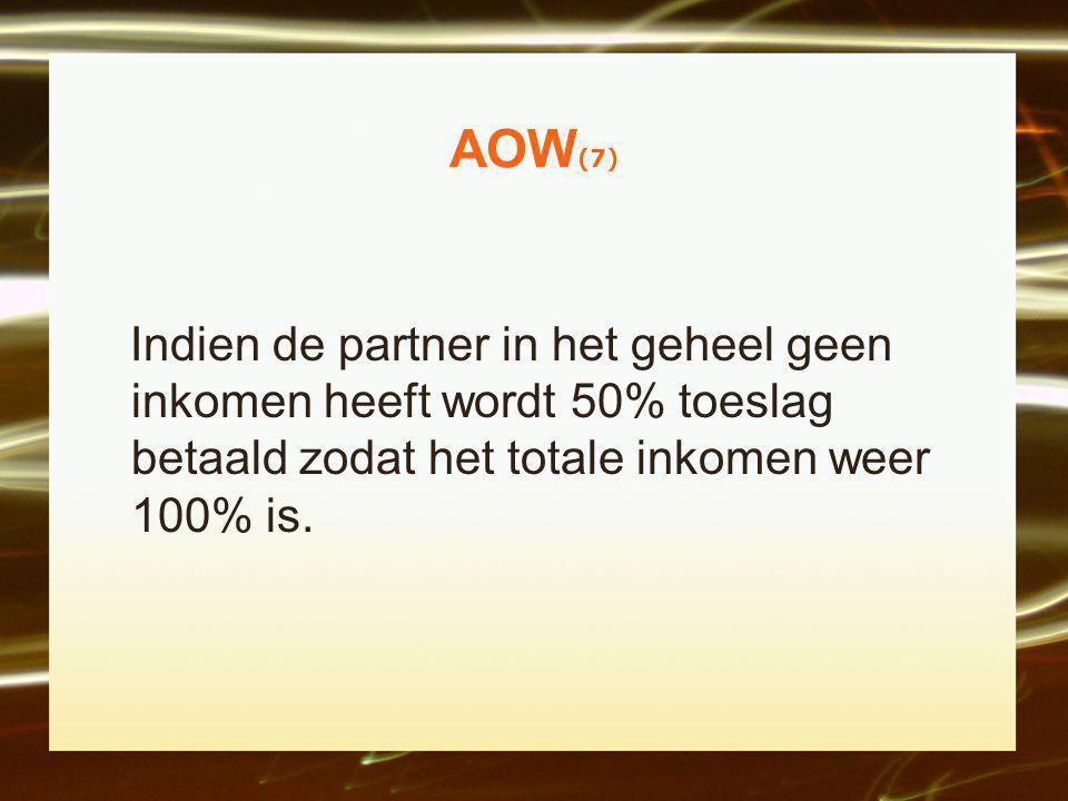 AOW (7) Indien de partner in het geheel geen inkomen heeft wordt 50% toeslag betaald zodat het totale inkomen weer 100% is.