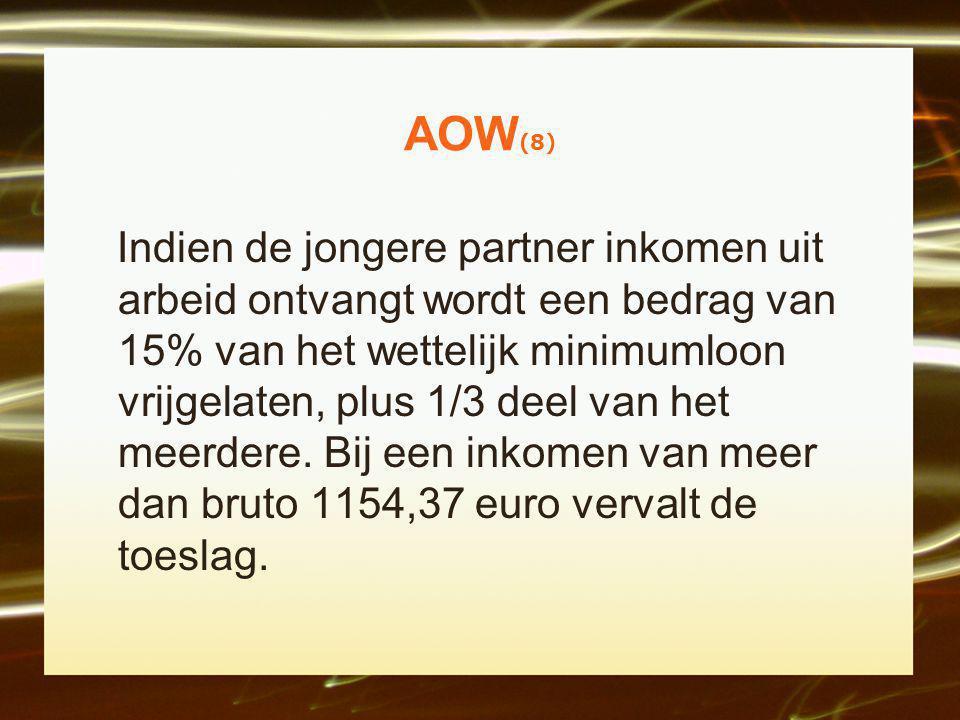 AOW (8) Indien de jongere partner inkomen uit arbeid ontvangt wordt een bedrag van 15% van het wettelijk minimumloon vrijgelaten, plus 1/3 deel van het meerdere.