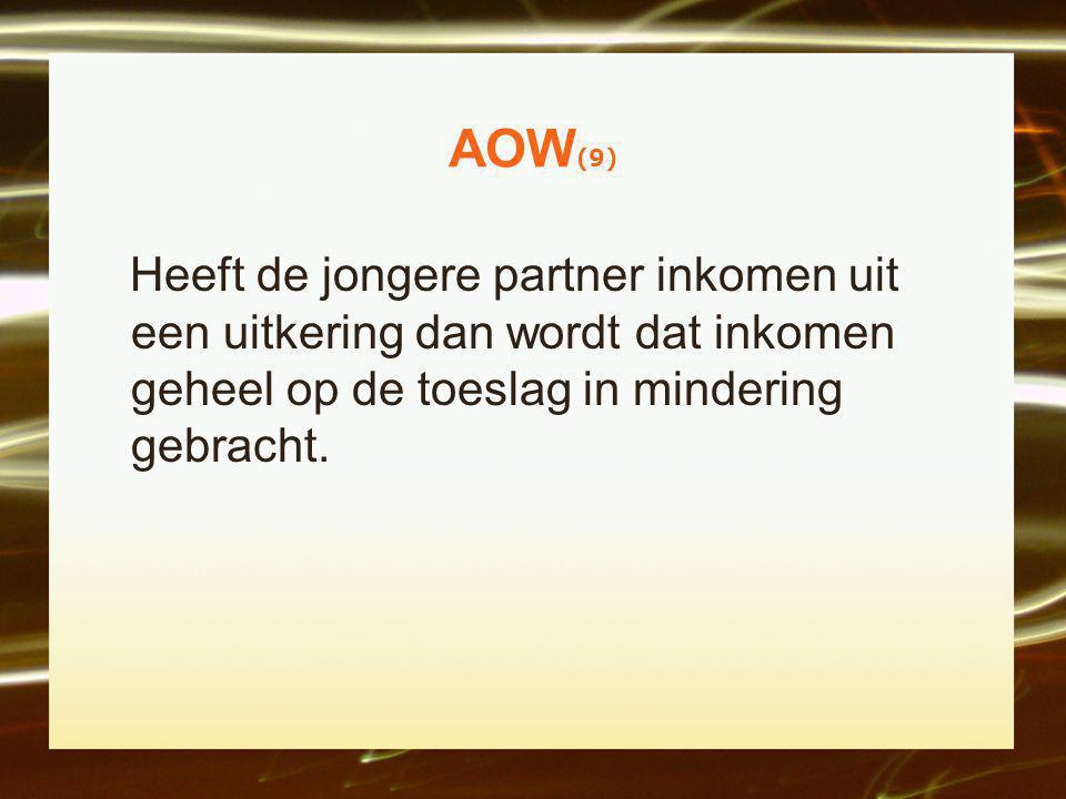 AOW (9) Heeft de jongere partner inkomen uit een uitkering dan wordt dat inkomen geheel op de toeslag in mindering gebracht.