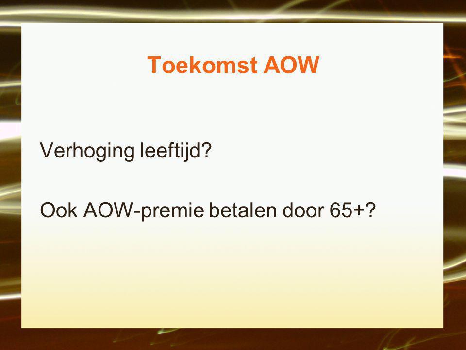 Toekomst AOW Verhoging leeftijd? Ook AOW-premie betalen door 65+?